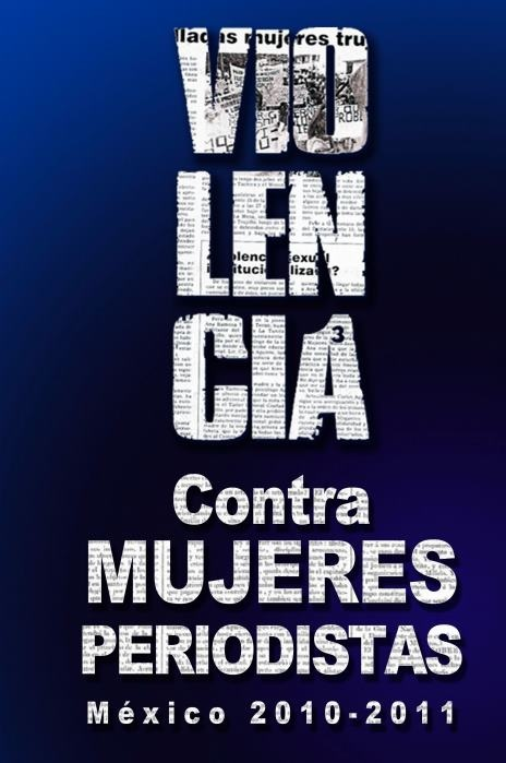 Violencia contra las mujeres periodistas en México 2010-2011